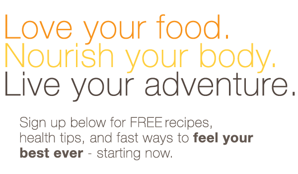 Love your food. Nourish your body. Live your adventure.